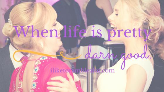 when-life-is-pretty-darn-good